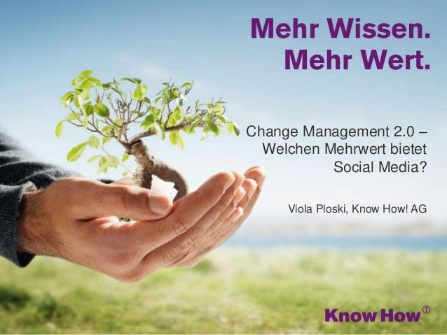www.knowhow.de Change Management 2.0 – Welchen Mehrwert bietet Social Media? Viola Ploski, Know How! AG
