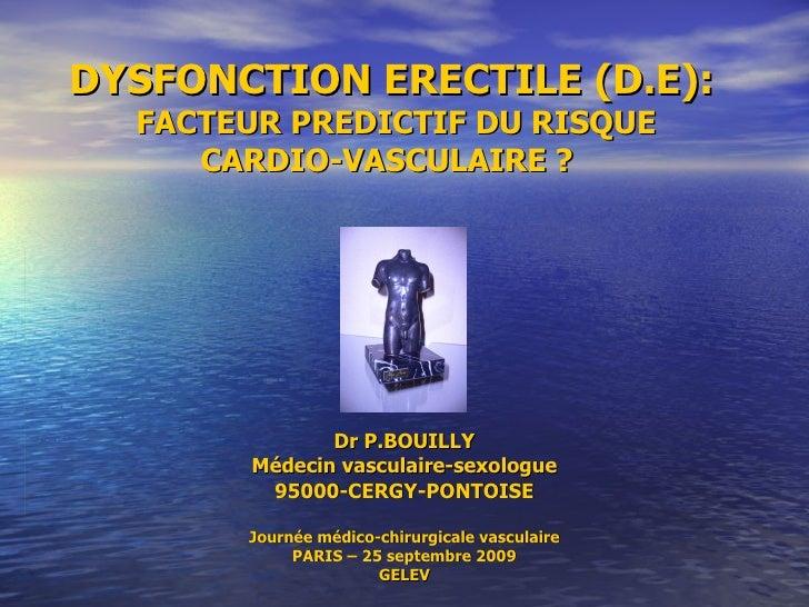 DYSFONCTION ERECTILE (D.E):  FACTEUR PREDICTIF DU RISQUE CARDIO-VASCULAIRE ?  Dr P.BOUILLY Médecin vasculaire-sexologue 95...