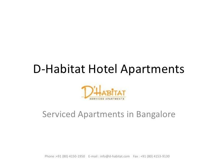 D-Habitat Hotel Apartments<br />Serviced Apartments in Bangalore<br />Phone :+91 (80) 4150-1950    E-mail : info@d-habitat...