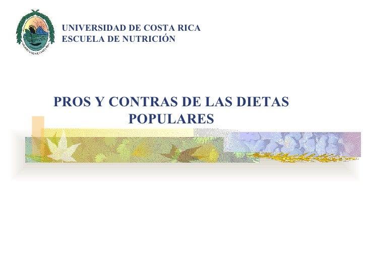 PROS Y CONTRAS DE LAS DIETAS POPULARES     UNIVERSIDAD DE COSTA RICA ESCUELA DE NUTRICIÓN