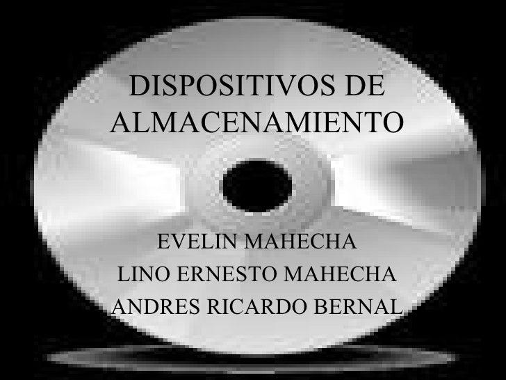 DISPOSITIVOS DE ALMACENAMIENTO EVELIN MAHECHA LINO ERNESTO MAHECHA ANDRES RICARDO BERNAL