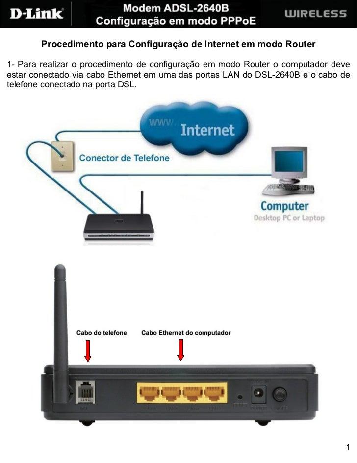 Procedimento para Configuração de Internet em modo Router1- Para realizar o procedimento de configuração em modo Router o ...