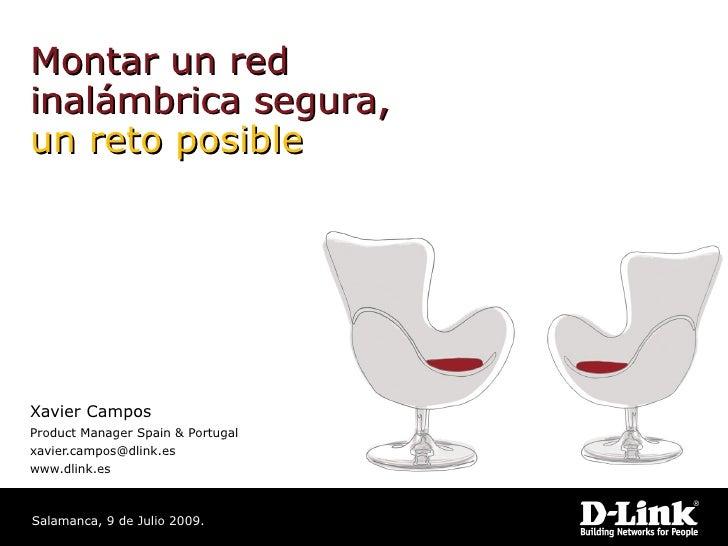 Montar un red inalámbrica segura, un reto posible     Xavier Campos Product Manager Spain & Portugal xavier.campos@dlink.e...