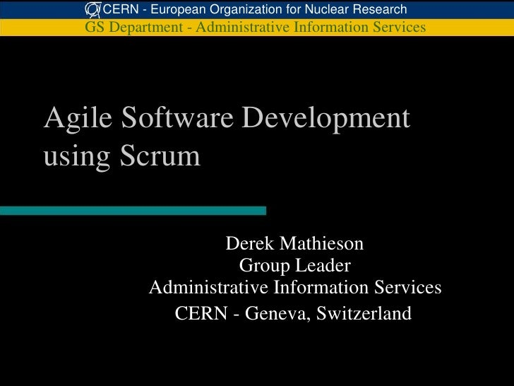 CERN - European Organization for Nuclear Research  GS Department - Administrative Information ServicesAgile Software Devel...