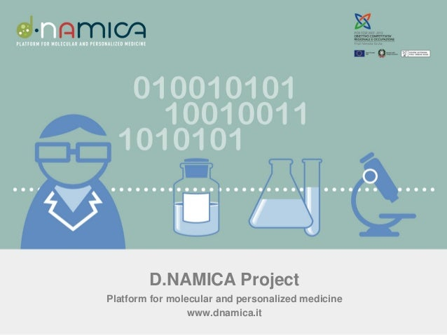 D.NAMICA ProjectPlatform for molecular and personalized medicine                 www.dnamica.it