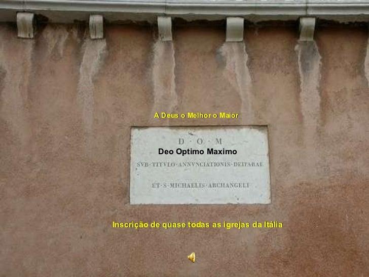 A Deus o Melhor o Maior   Inscrição de quase todas as igrejas da Itália Deo Optimo Maximo