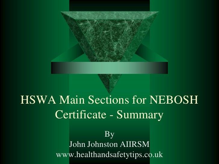 HSWA Main Sections for NEBOSH     Certificate - Summary                  By        John Johnston AIIRSM      www.healthand...