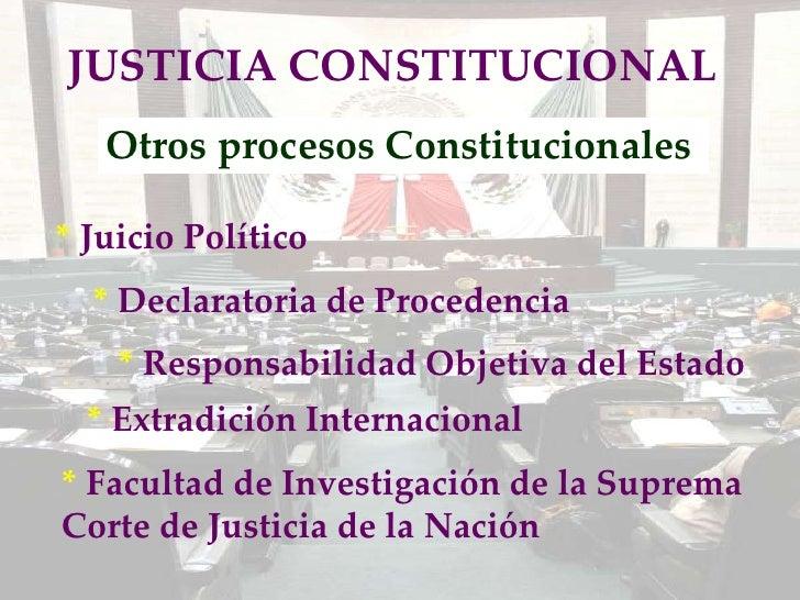 JUSTICIA CONSTITUCIONAL    Otros procesos Constitucionales  * Juicio Político   * Declaratoria de Procedencia     * Respon...