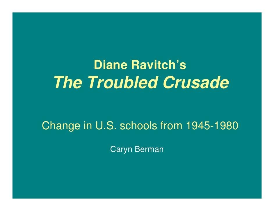 Diane Ravitch's  The Troubled Crusade  Change in U.S. schools from 1945-1980              Caryn Berman