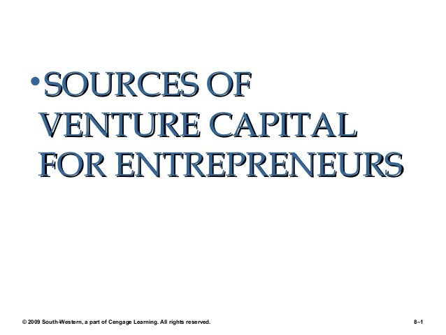 •SOURCES OF  VENTURE CAPITAL FOR ENTREPRENEURS  © 2009 South-Western, a part of Cengage Learning. All rights reserved.  8–...
