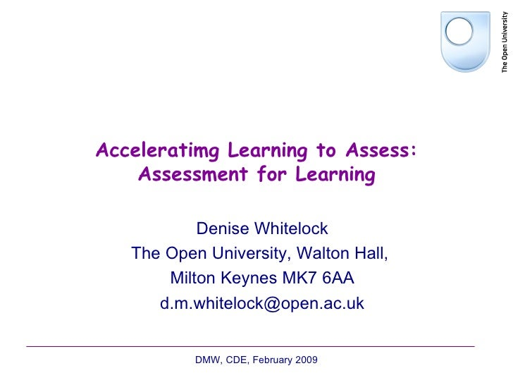 Acceleratimg Learning to Assess: Assessment for Learning Denise Whitelock The Open University, Walton Hall,  Milton Keynes...