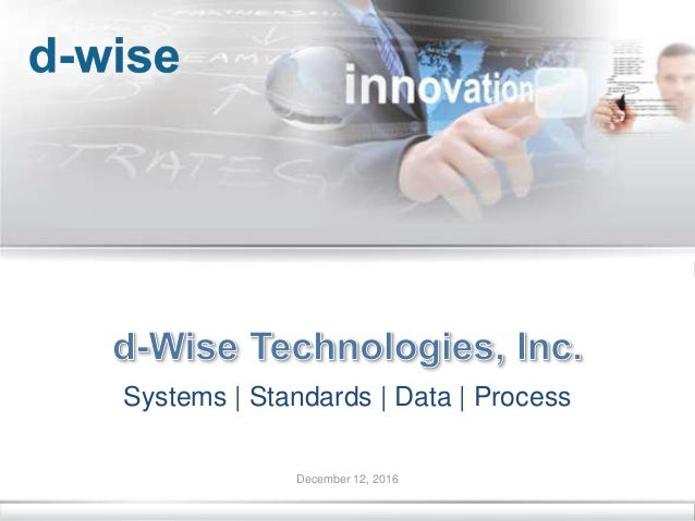 © d-Wise 2013 August 8, 2013 Page 1 August 8, 2013 Systems | Standards | Data | Process