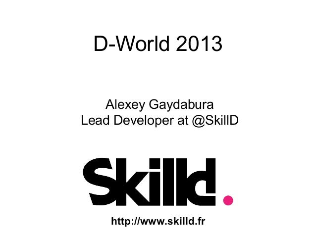 D-World 2013 Alexey Gaydabura Lead Developer at @SkillD  http://www.skilld.fr