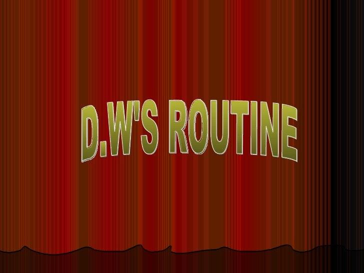 D.W'S ROUTINE