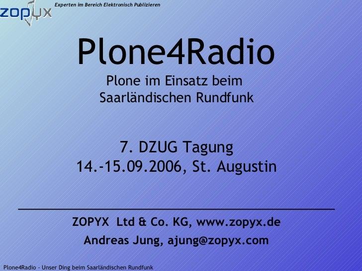 ZOPYX  Ltd & Co. KG, www.zopyx.de Andreas Jung, ajung@zopyx.com Plone4Radio Plone im Einsatz beim  Saarländischen Rundfunk...