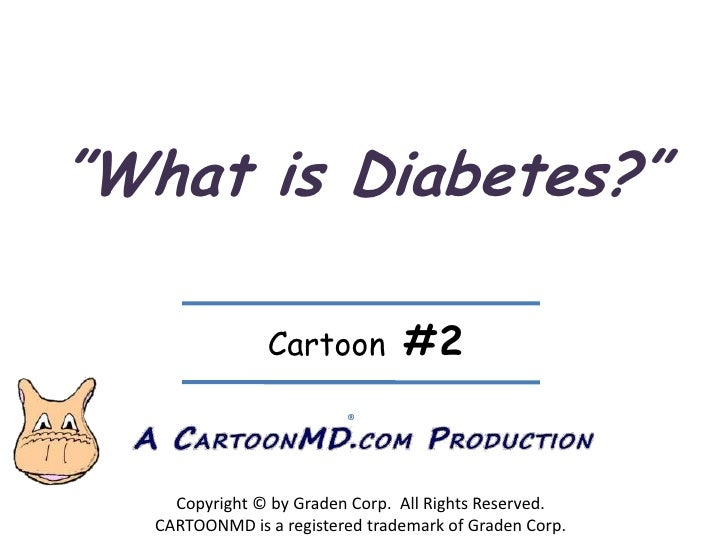 """What is Diabetes?""<br />Cartoon  #2<br />®<br />Copyright © by Graden Corp.  All Rights Reserved.<br />CARTOONMD is a reg..."