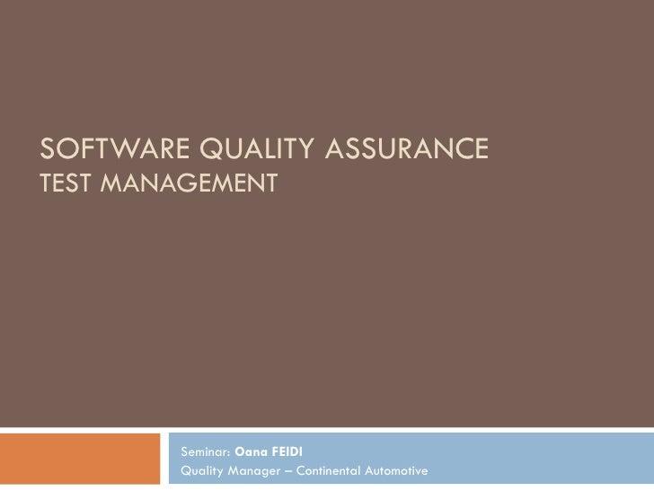 SOFTWARE QUALITY ASSURANCE TEST MANAGEMENT Seminar:  Oana FEIDI Quality Manager – Continental Automotive