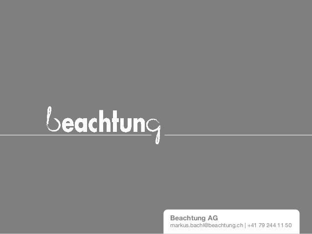 Beachtung AG markus.bachl@beachtung.ch | +41 79 244 11 50