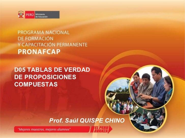 D05 TABLAS DE VERDAD DE PROPOSICIONES COMPUESTAS Prof. Saúl QUISPE CHINO