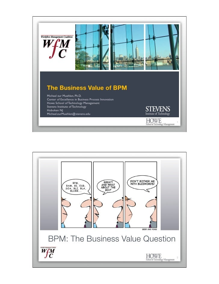 The Business Value of BPM Michael zur Muehlen, Ph.D. Center of Excellence in Business Process Innovation Howe School of Te...
