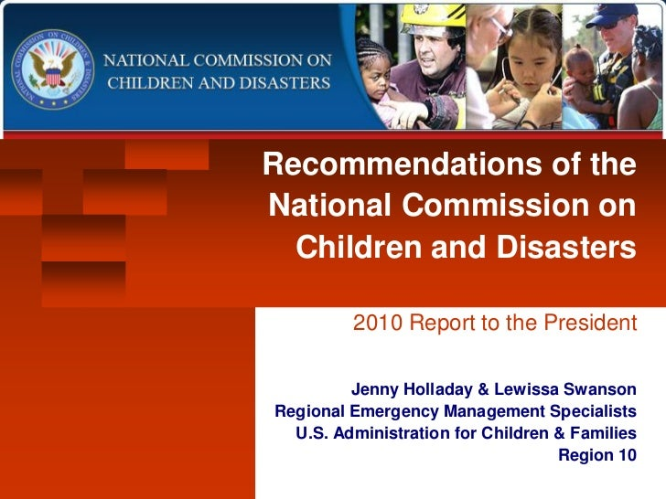 Recommendations of theNational Commission on  Children and Disasters         2010 Report to the President         Jenny Ho...