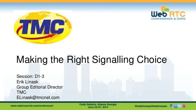 Making the Right Signalling Choice Session: D1-3 Erik Linask Group Editorial Director TMC ELinask@tmcnet.com