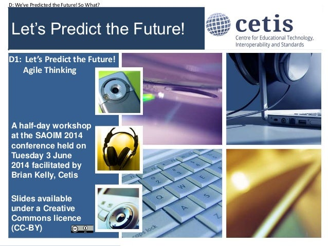 D: We've Predicted the Future! So What? Let's Predict the Future! A half-day workshop at the SAOIM 2014 conference held on...