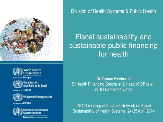 Division of Health Systems & Public Health Fiscal sustainability and sustainable public financing for health Dr Tamás Evet...