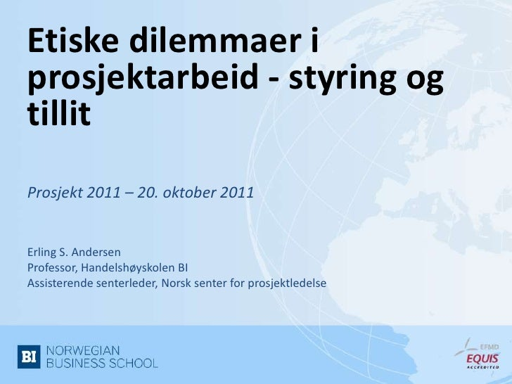 Etiske dilemmaer iprosjektarbeid - styring ogtillitProsjekt 2011 – 20. oktober 2011Erling S. AndersenProfessor, Handelshøy...