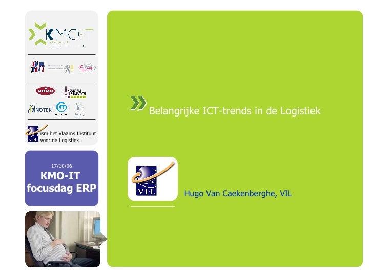 Belangrijke ICT-trends in de Logistiek Hugo Van Caekenberghe, VIL