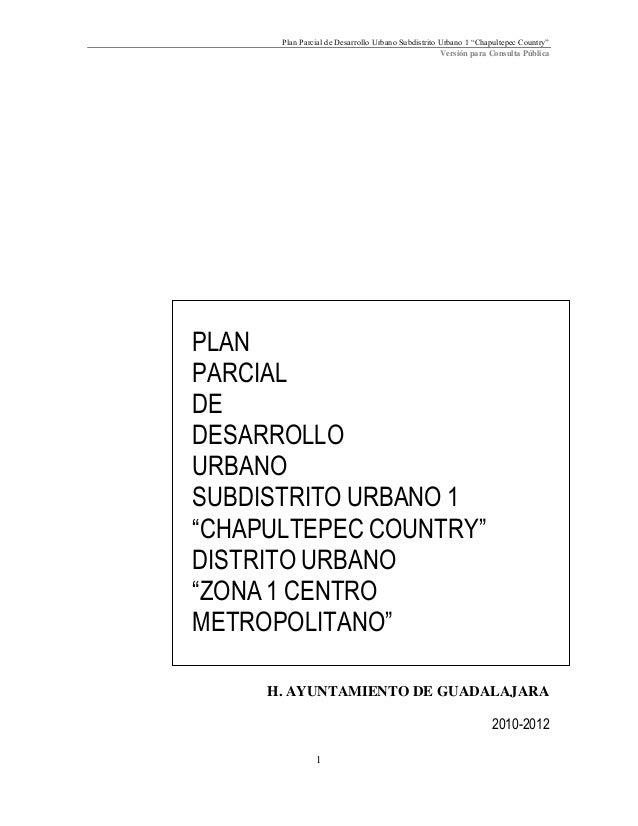 """Plan Parcial de Desarrollo Urbano Subdistrito Urbano 1 """"Chapultepec Country"""" Versión para Consulta Pública  PLAN PARCIAL D..."""