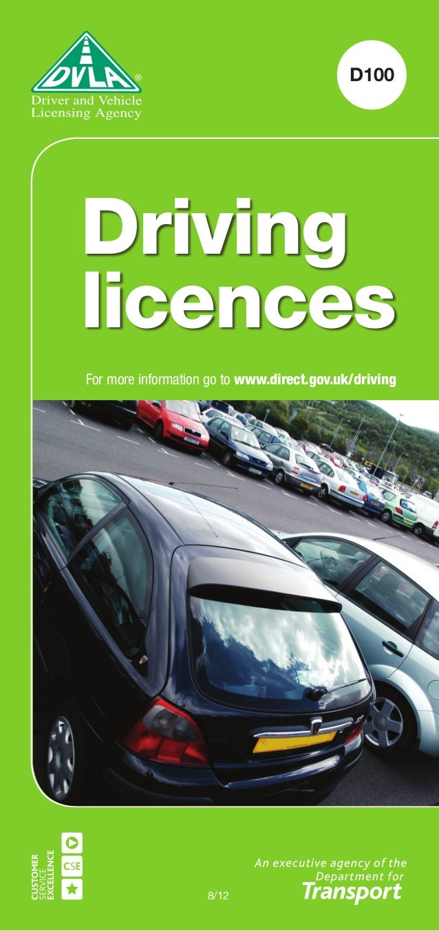 D100 8/12 Driving licences For more information go to www.direct.gov.uk/driving