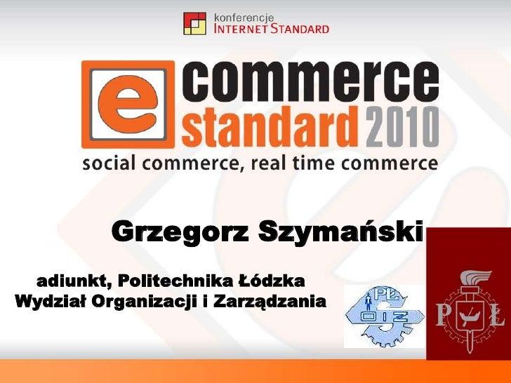 Grzegorz Szymański<br />adiunkt, Politechnika Łódzka<br />Wydział Organizacji i Zarządzania<br />