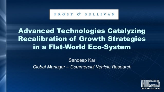 Advanced Technologies Catalyzing Recalibration of Growth Strategies in a Flat-World Eco-System Sandeep Kar Global Manager ...