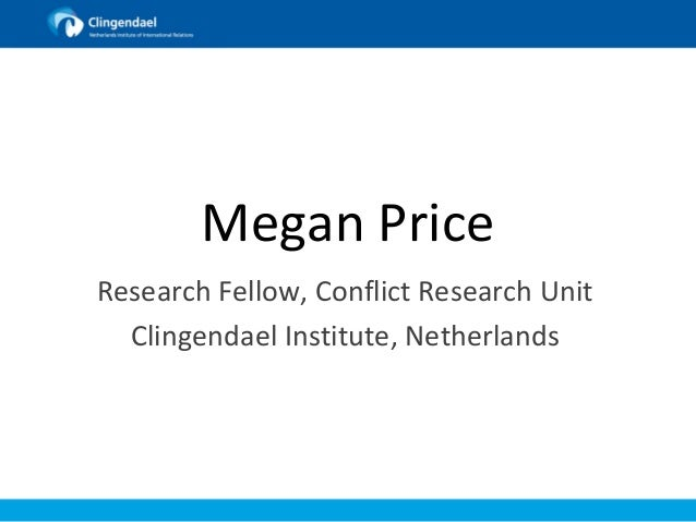 ▪Megan Price, Conflict Research Unit at the Clingendael Institute   Netherlands