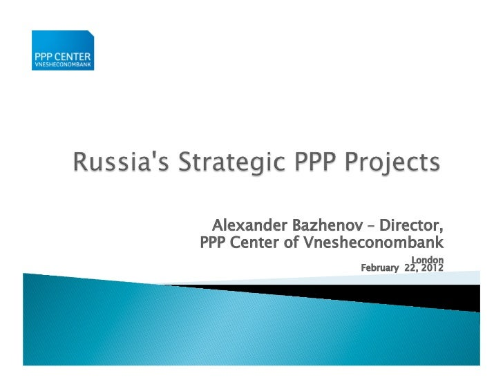 Alexander Bazhenov – Director,PPP Center of Vnesheconombank                              London                    Februar...