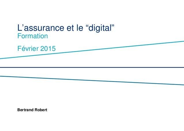 "L'assurance et le ""digital"" Formation Février 2015 Bertrand Robert"