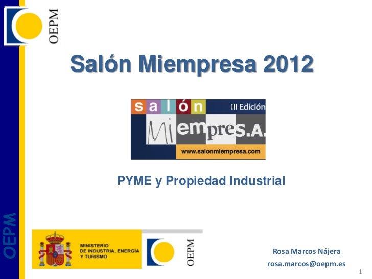 Salón Miempresa 2012          PYME y Propiedad IndustrialOEPM                                    Rosa Marcos Nájera       ...