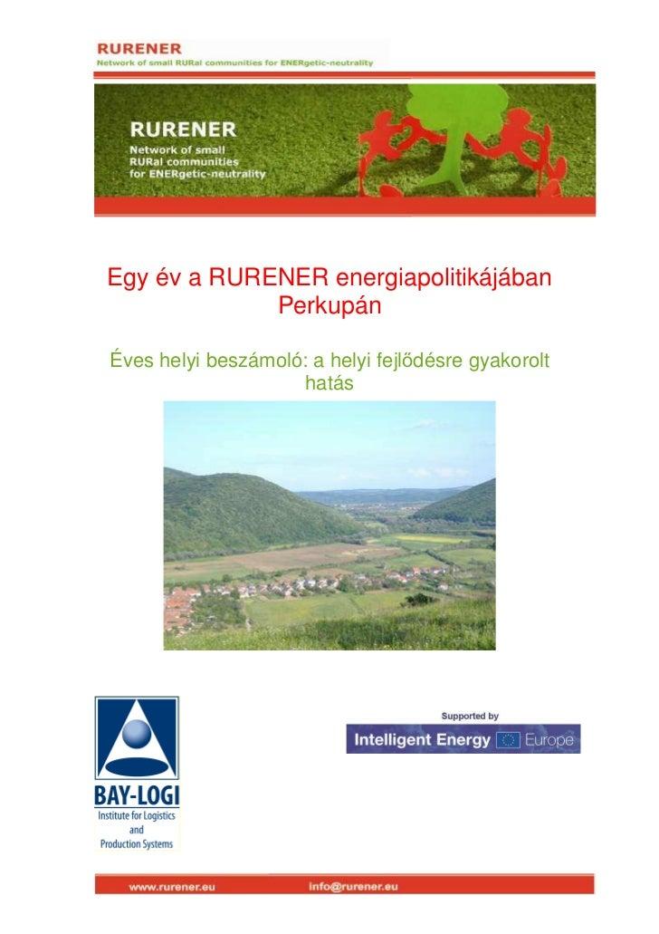 Egy év a RURENER energiapolitikájában             PerkupánÉves helyi beszámoló: a helyi fejlődésre gyakorolt              ...