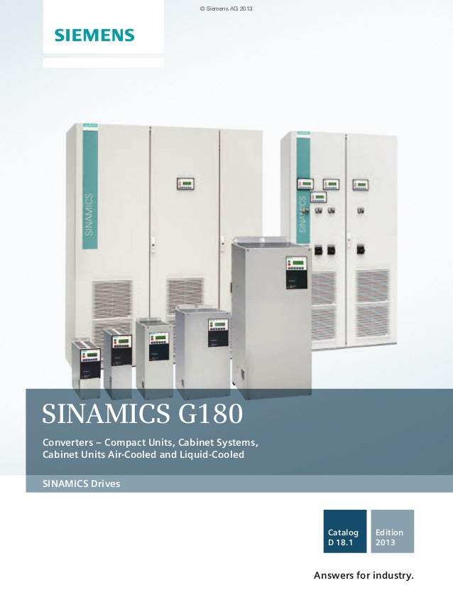SINAMICS Drives SINAMICS G180 Converters – Compact Units, Cabinet Systems, Cabinet Units Air-Cooled and Liquid-Cooled Answ...
