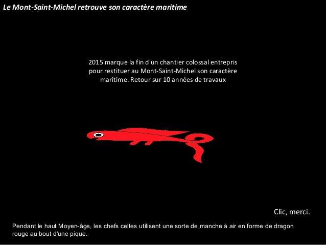 2015 marque la fin d'un chantier colossal entrepris pour restituer au Mont-Saint-Michel son caractère maritime. Retour sur...