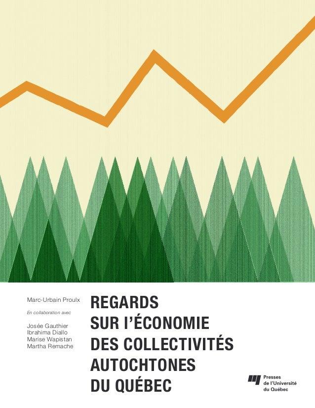 I REGARDS SUR l'ÉCONOMIE DES COLLECTIVITÉS AUTOCHTONES DU QUÉBEC Marc-Urbain Proulx En collaboration avec Josée Gauthier I...