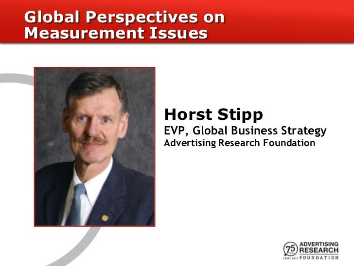Global Perspectives onMeasurement Issues               Horst Stipp               EVP, Global Business Strategy            ...