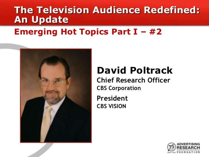 The Television Audience Redefined:An UpdateEmerging Hot Topics Part I – #2                 David Poltrack                 ...