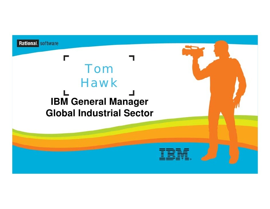 Tom        Hawk  IBM General Manager Global Industrial Sector