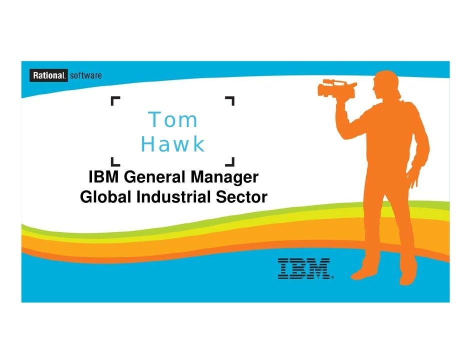 Tom        Hawk  IBM General Manager Global Industrial Sector