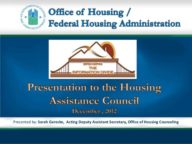 Presented by: Sarah Gerecke, Acting Deputy Assistant Secretary, Office of Housing CounselingOffice of Housing Counseling U...