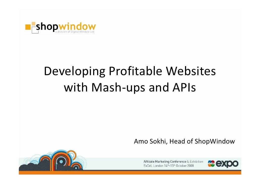 Developing Profitable Websites    with Mash-ups and APIs                  Amo Sokhi, Head of ShopWindow