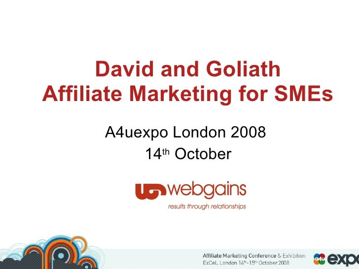 David and Goliath Affiliate Marketing for SMEs A4uexpo London 2008  14 th  October