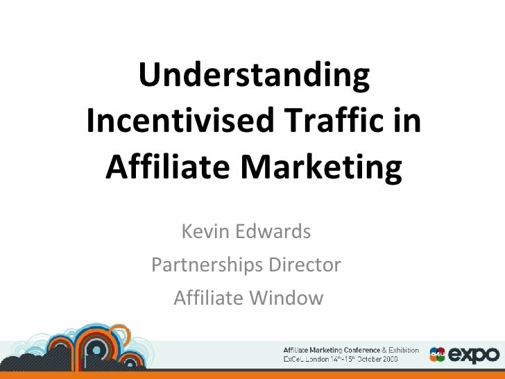 Incentivised Traffic - Kevin Edwards - Affiliate Window